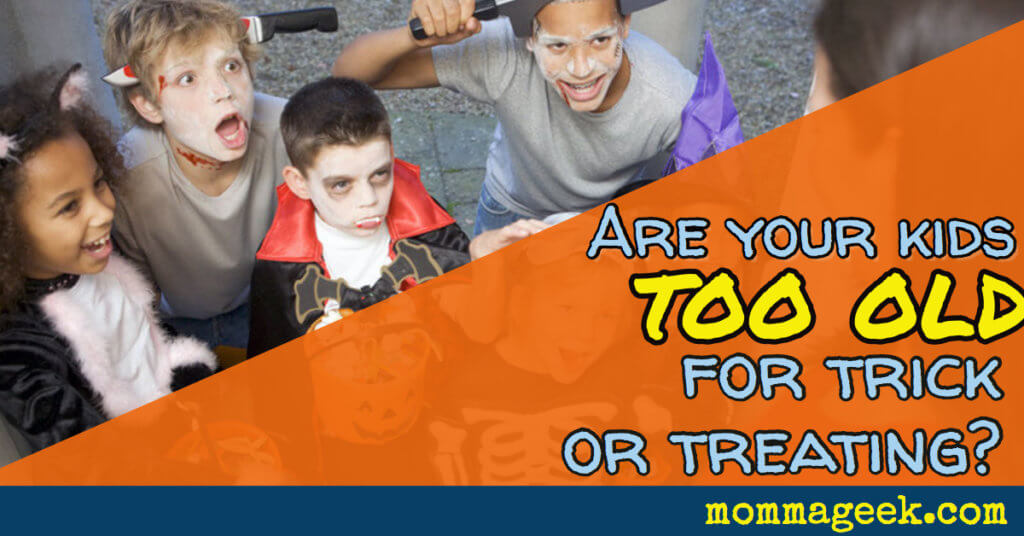 Are your kids too old for trick or treating?