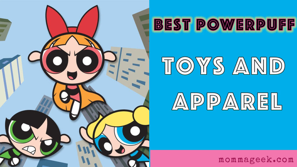 The best Powerpuff girls toys and apparel
