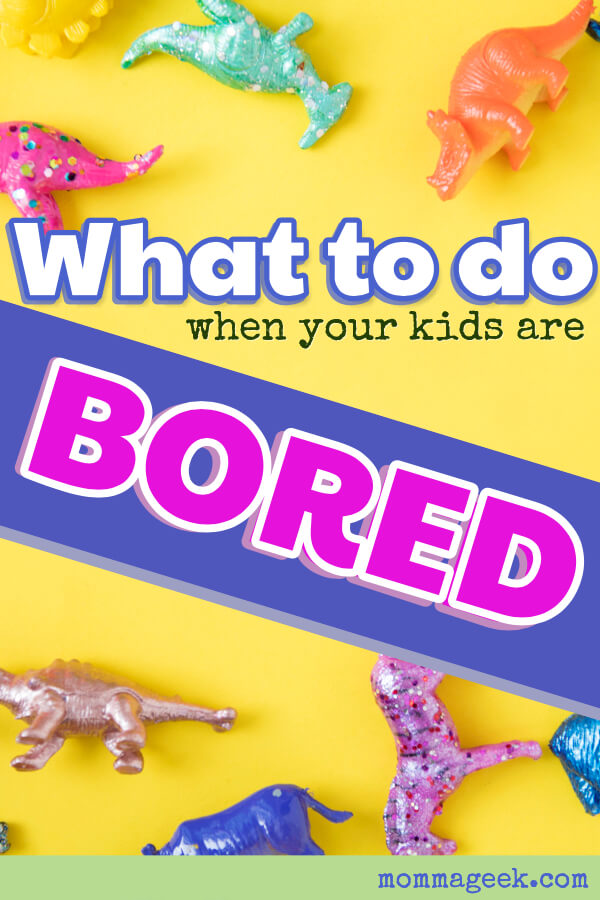 What to do when your kids get bored